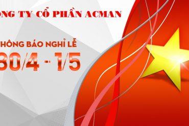 Công ty Cổ phần ACMan thông báo lịch nghỉ lễ 30/4 và 1/5