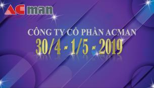 CÔNG TY CỔ PHẦN ACMAN THÔNG BÁO LỊCH NGHỈ LỄ 30/4 – 1/5 – 2019